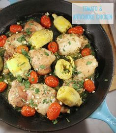 1 lb chicken thighs 1 8 oz jar arthicoke hearts 1 cup cherry tomatoes 2 tbsp butter 2 cloves garlic Directions: Preheat oven to 375. Add all ingredients except garlic to the pan. Cook for 30 minutes, or until chicken is cooked through. Add garlic at the end so it doesn't burn.