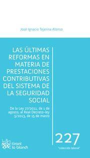 Las Últimas reformas en materia de prestaciones contributivas del sistema de la Seguridad Social : (de la Ley 27-2011, de 1 de agosto, al Real Decreto-ley 5-2013, de 15 de marzo) / José Ignacio Tejerina Alonso