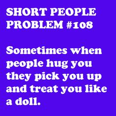 Short People Problem Really annoying! Short People Problems, Short Girl Problems, Short Girl Quotes, People Hugging, Short Person, Fun Size, I Love To Laugh, Short Girls, True Stories