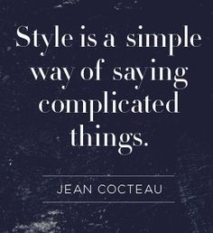 Style is a simple way of saying complicated things. #quote #mens #style