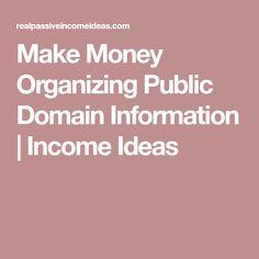 Make Money Organizing Public Domain Information | Income Ideas
