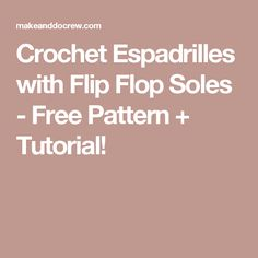 Crochet Espadrilles with Flip Flop Soles - Free Pattern + Tutorial!