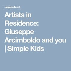 Artists in Residence: Giuseppe Arcimboldo and you | Simple Kids