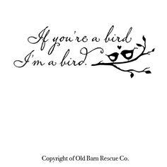 If you're a bird I'm a bird 2 color vinyl by OldBarnRescueCompany, $30.00
