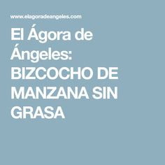 El Ágora de Ángeles: BIZCOCHO DE MANZANA SIN GRASA