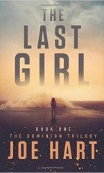Read Online The Last Girl (The Dominion Trilogy) by Joe Hart - A mysterious worldwide epidemic reduces the birthrate of female infants from 50 percent to less than 1 percent. Medical science and governments around the Book Series, Book 1, The Book, New Books, Books To Read, Orson Scott Card, Thing 1, Thriller Books, Mystery Thriller