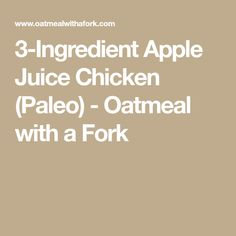 3-Ingredient Apple Juice Chicken (Paleo) - Oatmeal with a Fork
