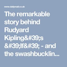 The remarkable story behind Rudyard Kipling's 'If' - and the swashbuckling renegade who inspired it | Daily Mail Online