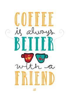 Coffee is always better with a friend. #coffee #quotes