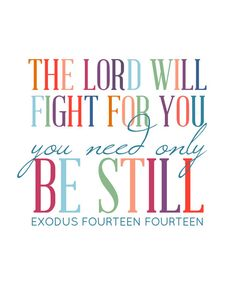 Exodus 14:14...I want a whole wall full of this verse