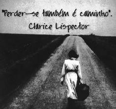 """""""Perder-se também é caminho""""   Clarice Lispector"""