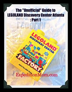 "ExpeditionMom - Giving You the Know Before You Go - The ""Unofficial"" Guide to LEGOLAND Discovery Center Atlanta: Part1"