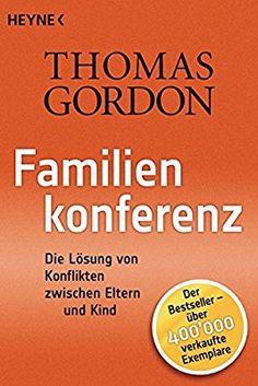 Familienkonferenz: Die Lösung von Konflikten zwischen Eltern und Kind: Amazon.de: Thomas Gordon: Bücher