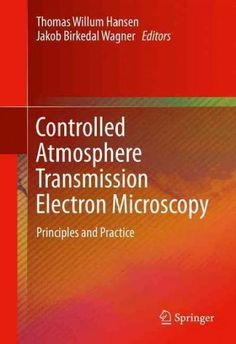 Controlled Atmosphere Transmission Electron Microscopy: Principles and Practice