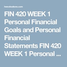 FIN 420 WEEK 1 Personal Financial Goals and Personal Financial Statements FIN 420 WEEK 1 Personal Financial Goals and Personal Financial Statements FIN 420 WEEK 1 Personal Financial Goals and Personal Financial Statements Completethe 3 excel worksheets covering the following: 1. Personal Financial Goals: Identify at least 2 short term and 2 long term financial goals. 2. Personl Balance Sheet. 3. Personal Cash Flow Statement.  V111017  FIN 420 WEEK 1 Personal Financial Goals and Personal…