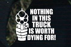 Nothing in the truck is worth dying for decal sticker funny