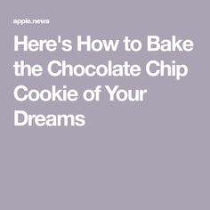Here's How to Bake the Chocolate Chip Cookie of Your Dreams — People Choclate Chip Cookie Recipe, Perfect Chocolate Chip Cookies, Smart Cookie, Bake Sale, Apple News, Cookie Recipes, Dreaming Of You, Chips, Treats