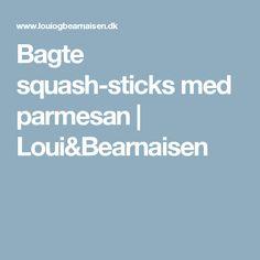 Bagte squash-sticks med parmesan | Loui&Bearnaisen