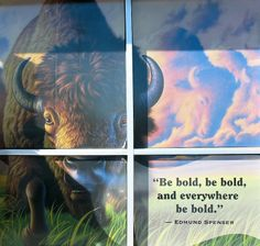 """Morning Thunder artwork and quotation on window at Celestial Seasonings, 2008. """"Be bold, be bold, and everywhere be bold."""" ~Edmund Spenser"""