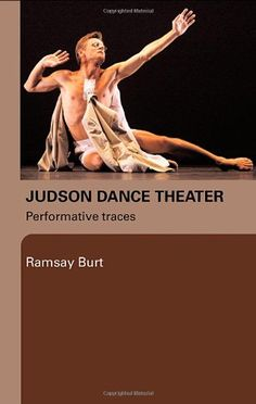 The Judson Dance Theatre  ISBN-10 0415975743 ISBN-13 978-0415975742