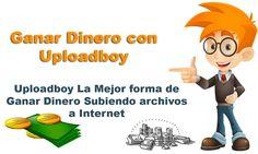 Ganar Dinero Subiendo Archivos a Internet Con Uploadboy,Gane dinero subiendo archivos a Internet y que te paguen por cada descarga Ganar Dinero Uploadboy