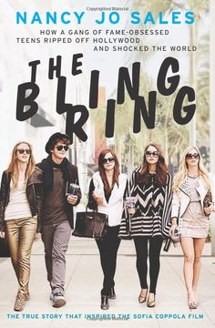 The Bling Ring: How a Gang of Fame-Obsessed Teens Ripped Off Hollywood and Shocked the World by Nancy Jo Sales