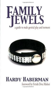 Family Jewels: A Guide to Male Genital Play and Torment by Hardy Haberman