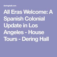 All Eras Welcome: A Spanish Colonial Update in Los Angeles - House Tours - Dering Hall