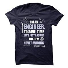 (Greatest Worth) Im An Engineer - Im Never Wrong - Order Now...