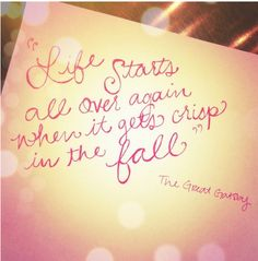 Life starts all over again when it gets crisp in the Fall. - The Great Gatsby I want to frame book quotes all over my house Great Gatsby Quotes, Great Quotes, Quotes To Live By, Inspirational Quotes, Motivational, Quirky Quotes, Clever Quotes, Uplifting Quotes, Awesome Quotes