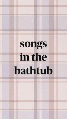 songs for the bathtub :)