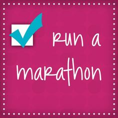 Run a Marathon - Check   This is on my bucket list.