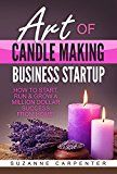 Free Kindle Book -   Art Of Candle Making Business Startup: How to Start, Run & Grow a Million Dollar Success From Home!