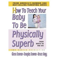 How to Teach Your Baby to Be Physically Superb by Glenn Doman