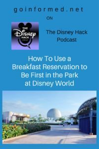 Disney Hack podcast episode featuring goinformed.net discussing how to use a breakfast reservation to get into Disney World parks early.