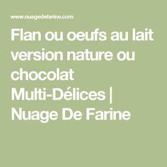 Flan ou oeufs au lait version nature ou chocolat Multi-Délices | Nuage De Farine