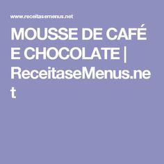 MOUSSE DE CAFÉ E CHOCOLATE   ReceitaseMenus.net