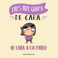 Eres muy guapa de cara. De cara a la pared. #sarcasmo #divertidas #funny #humor #graciosas Funny Quotes, Funny Memes, Hilarious, Mr Cat, Spanish Jokes, My Life Quotes, Humor Mexicano, Mr Wonderful, More Than Words