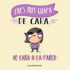 Eres muy guapa de cara. De cara a la pared. #sarcasmo #divertidas #funny #humor #graciosas