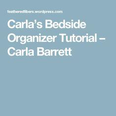 Carla's Bedside Organizer Tutorial – Carla Barrett