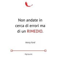Non andate in cerca degli errori ma di un rimedio Henry Ford