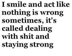I smile and act like nothing is wrong