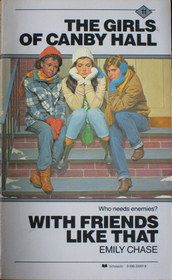 """""""With Friends Like That (Girls of Canby Hall, Bk 11)"""" by Emily Chase, Mass Market Paperback, 186 pages Published March 1st 1985 by Scholastic"""