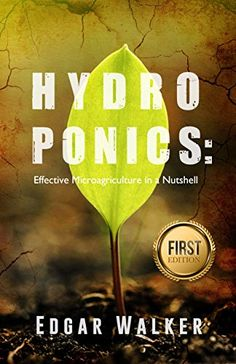 Hydroponics: The Hydrophonics Ultimate Complete Essential Guide For Beginners: The Step by Step Hydroponics Gardening Guide to be an Expert in Hydroponic ... (Hydroponics,Gardening,Homesteading) by [Walker, Edgar]