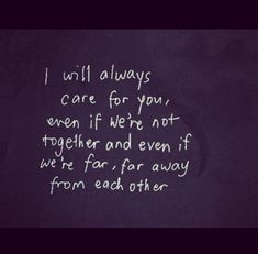 ♔ I WILL ALWAYS CARE FOR YOU, EVEN IF WE'RE NOT TOGETHER AND EVEN IF WE'RE FAR, FAR AWAY FROM EACH OTHER