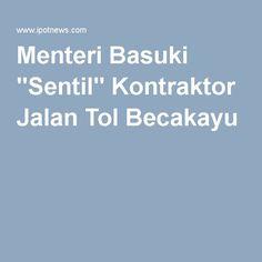 """Menteri Basuki """"Sentil"""" Kontraktor Jalan Tol Becakayu"""