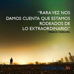 Rara vez nos damos cuenta que estamos rodeados de lo extraordinario. #PauloCoelho #Escritor #Filosofia #Literatura #Frases #Motivacion #Extraordinario #Amanecer #Cuadernos #Vida