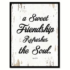 A Sweet Friendship Refreshes the Soul Proverbs 27:9 Quote Saying Gift Ideas Home…