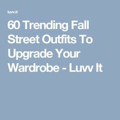 60 Trending Fall Street Outfits To Upgrade Your Wardrobe - Luvv It