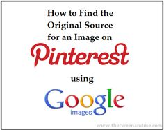 How to Find the Original Source for an Image on Pinterest using Google Images - A great & thorough explanation and help!